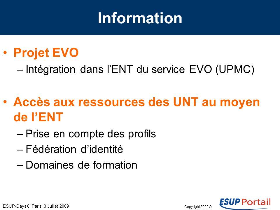 Copyright 2009 © ESUP-Days 8, Paris, 3 Juillet 2009 Information Projet EVO –Intégration dans lENT du service EVO (UPMC) Accès aux ressources des UNT a