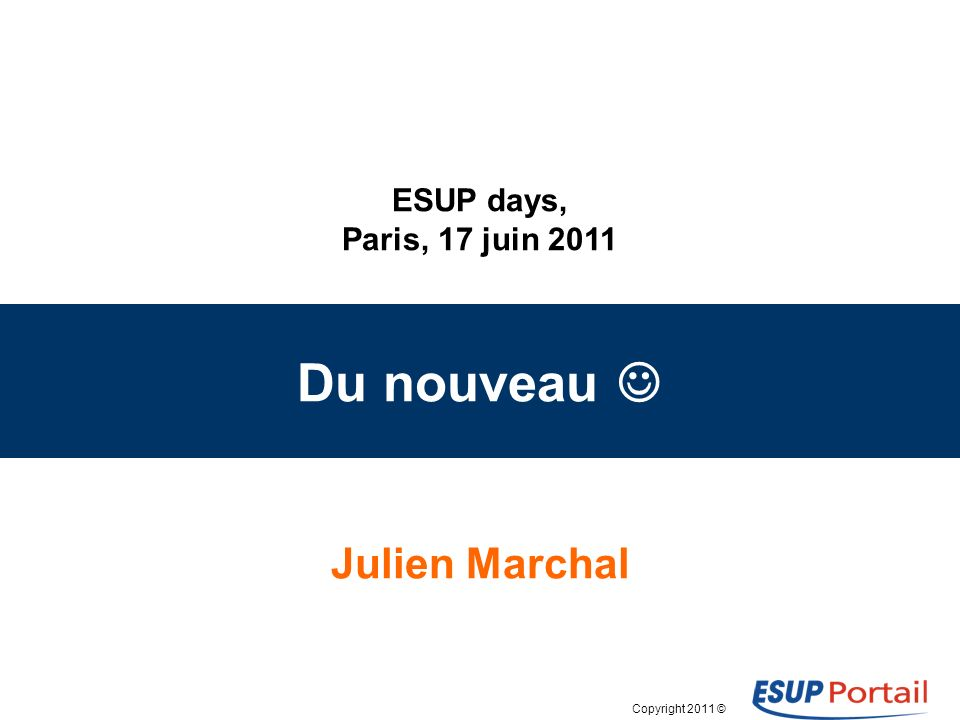 Copyright 2011 © ESUP days, Paris, 17 juin 2011 Du nouveau Julien Marchal