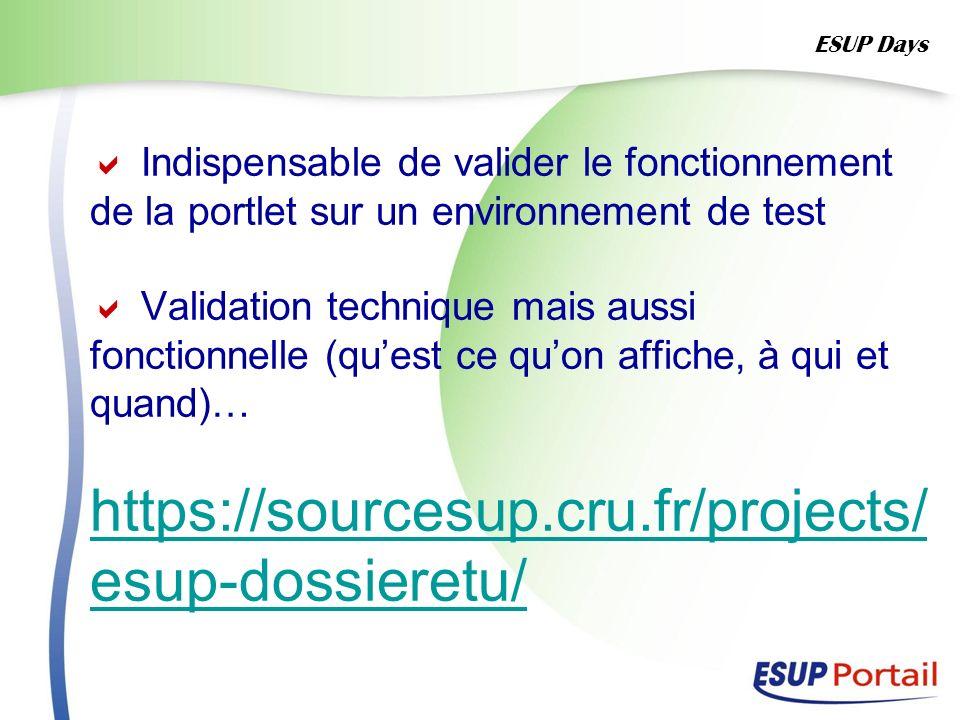 Indispensable de valider le fonctionnement de la portlet sur un environnement de test Validation technique mais aussi fonctionnelle (quest ce quon aff