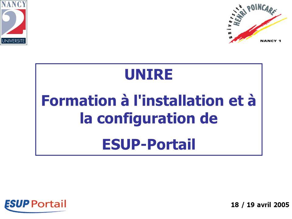 UNIRE Formation à l'installation et à la configuration de ESUP-Portail 18 / 19 avril 2005