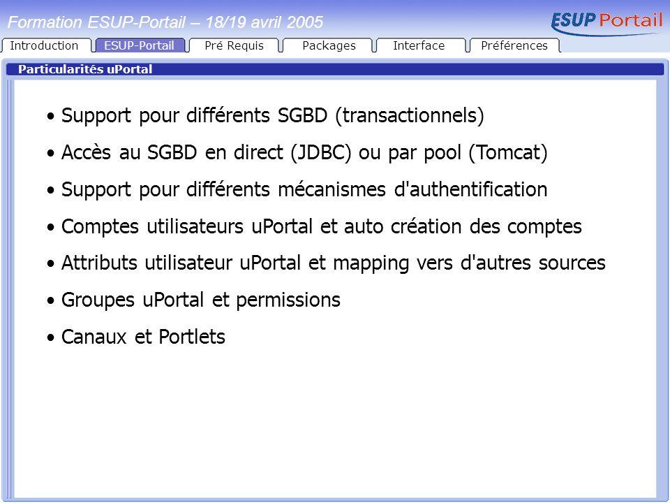 IntroductionESUP-PortailPré RequisPackages Particularités uPortal Support pour différents SGBD (transactionnels) Accès au SGBD en direct (JDBC) ou par