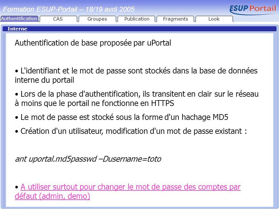 Authentification Interne Authentification de base proposée par uPortal L'identifiant et le mot de passe sont stockés dans la base de données interne d