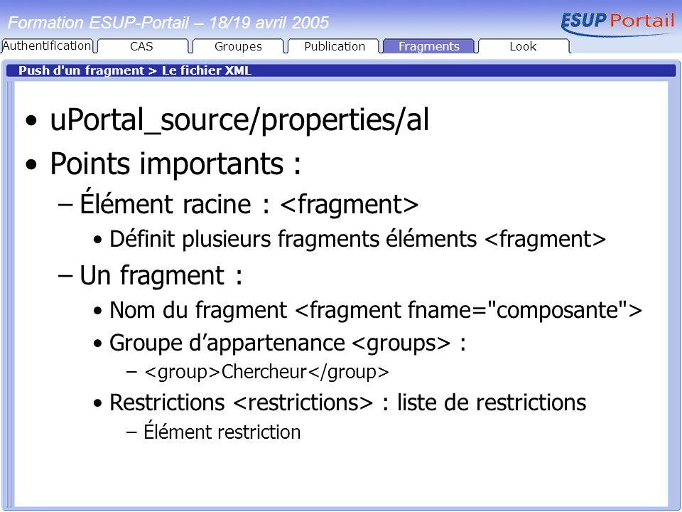 PublicationFragmentsLook Formation ESUP-Portail – 18/19 avril 2005 Push d'un fragment > Le fichier XML uPortal_source/properties/al Points importants