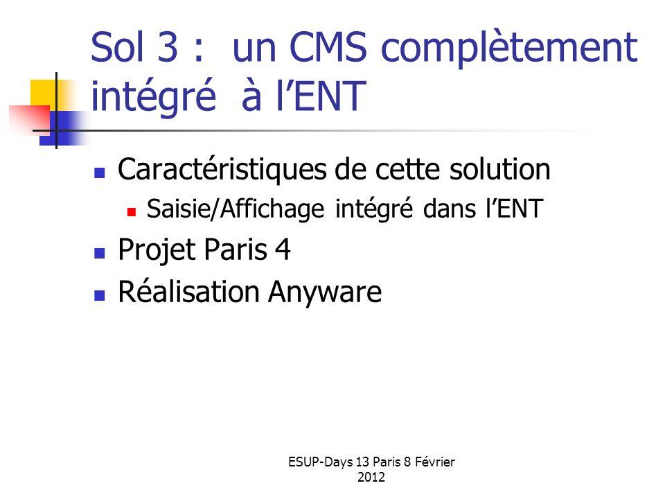 ESUP-Days 13 Paris 8 Février 2012 Sol 3 : un CMS complètement intégré à lENT Caractéristiques de cette solution Saisie/Affichage intégré dans lENT Pro
