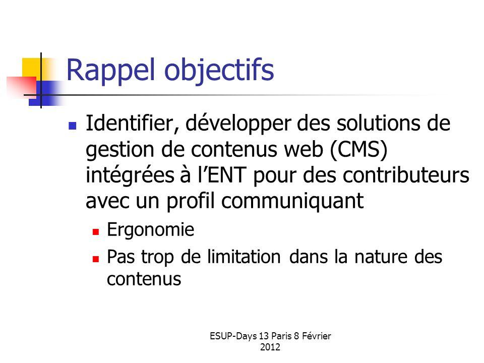 ESUP-Days 13 Paris 8 Février 2012 Rappel objectifs Identifier, développer des solutions de gestion de contenus web (CMS) intégrées à lENT pour des con