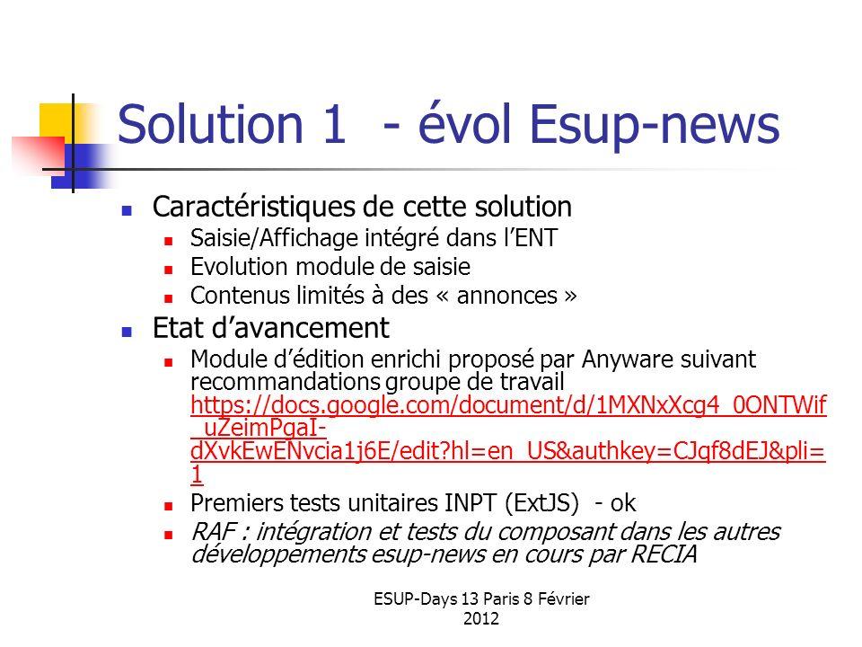 ESUP-Days 13 Paris 8 Février 2012 Solution 1 - évol Esup-news Caractéristiques de cette solution Saisie/Affichage intégré dans lENT Evolution module d