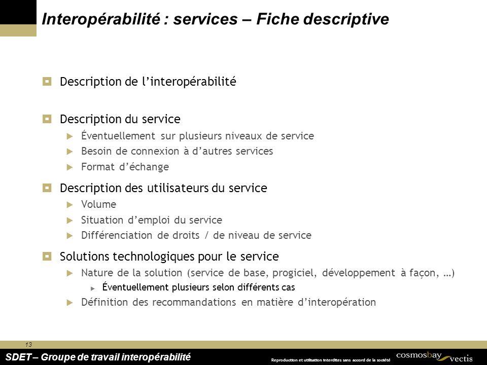 13 SDET – Groupe de travail interopérabilité Reproduction et utilisation interdites sans accord de la société Interopérabilité : services – Fiche desc