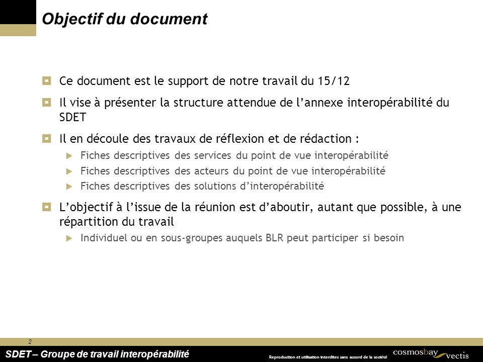 2 SDET – Groupe de travail interopérabilité Reproduction et utilisation interdites sans accord de la société Objectif du document Ce document est le s