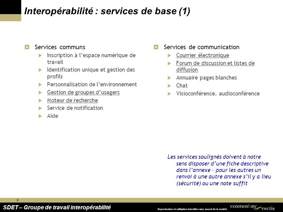 9 SDET – Groupe de travail interopérabilité Reproduction et utilisation interdites sans accord de la société Interopérabilité : services de base (1) S