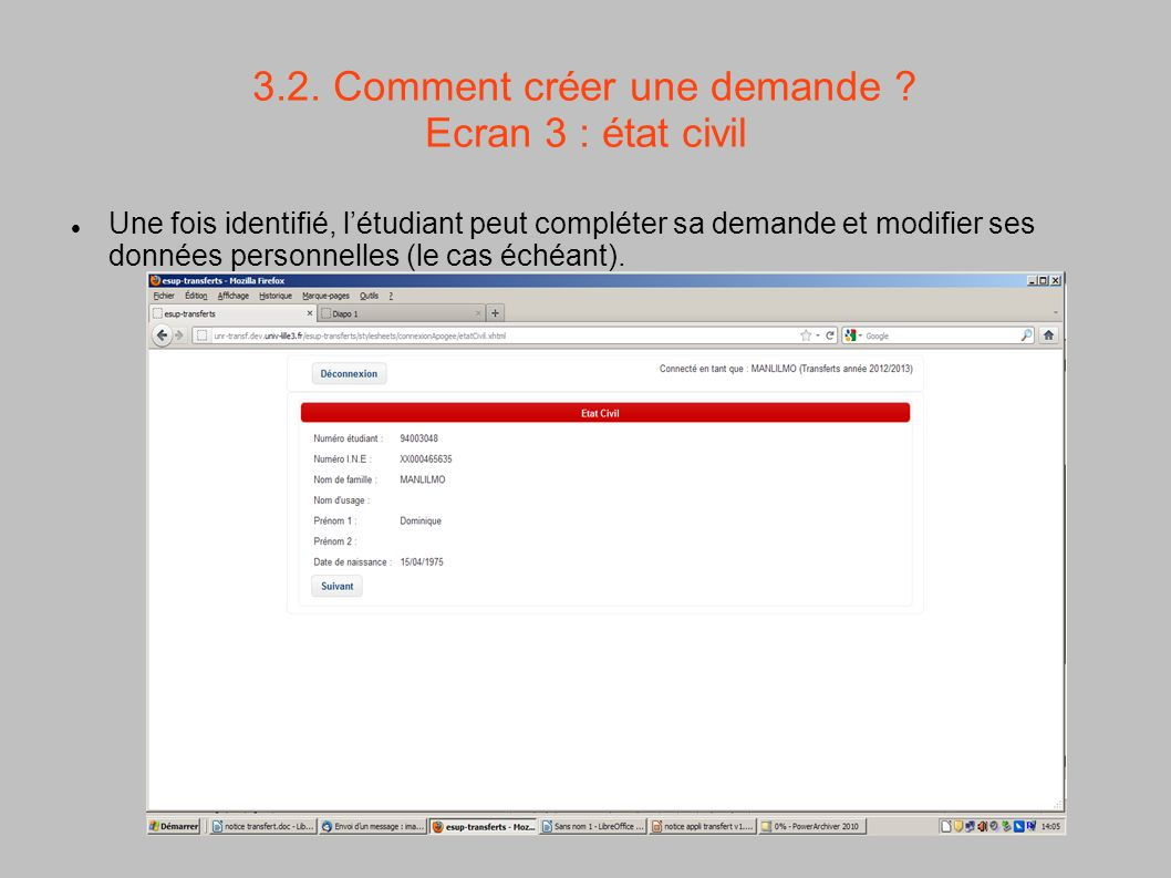 3.2. Comment créer une demande ? Ecran 3 : état civil Une fois identifié, létudiant peut compléter sa demande et modifier ses données personnelles (le