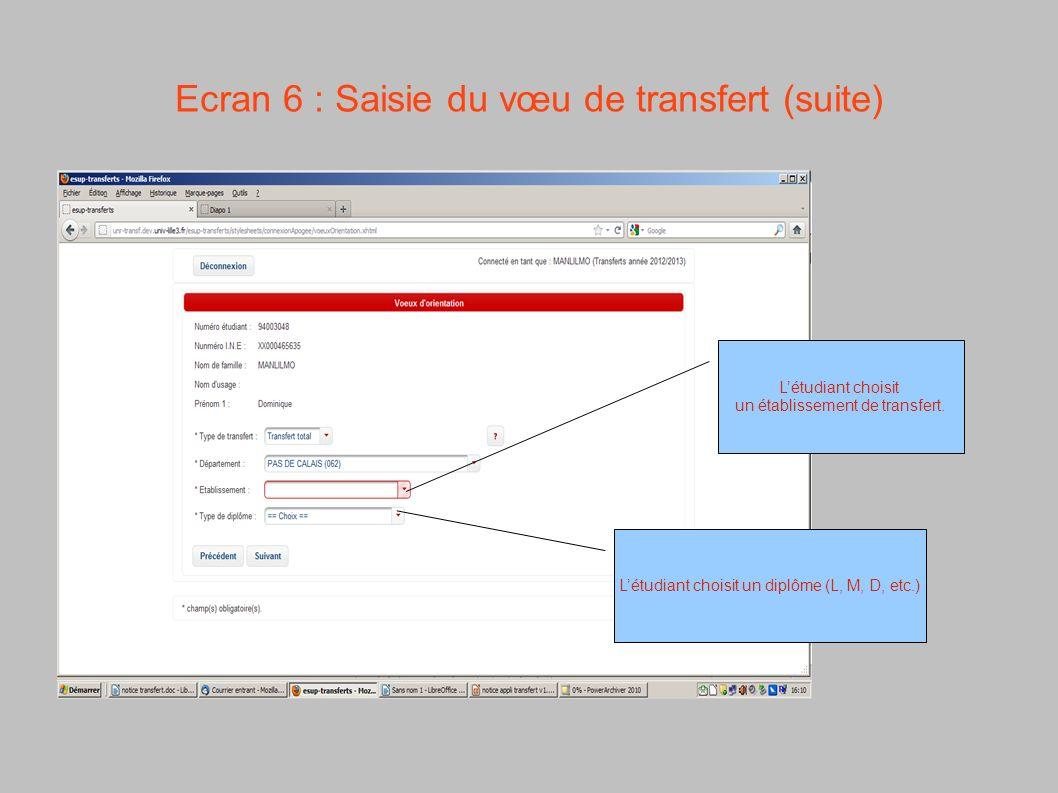 Ecran 6 : Saisie du vœu de transfert (suite) Létudiant choisit un établissement de transfert. Létudiant choisit un diplôme (L, M, D, etc.)