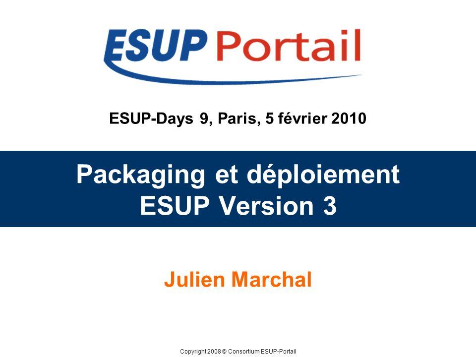 Copyright 2008 © ESUP-Days 9, Paris, 5 février 2010 Nouveau package Deux déclinaisons –Développement : esupdev-3.1.2-esup-0.X –Production : esup-3.1.2-esup-0.X Développement –Tomcat –Maven –Ant –HSql