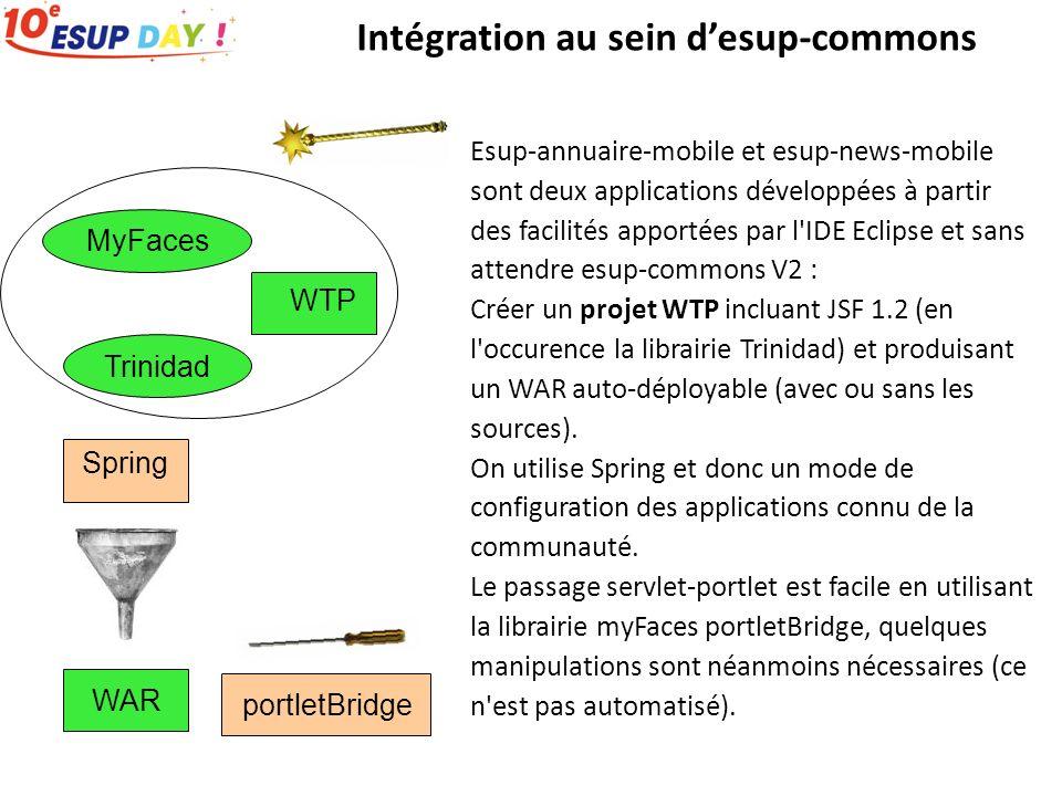 Esup-annuaire-mobile et esup-news-mobile sont deux applications développées à partir des facilités apportées par l IDE Eclipse et sans attendre esup-commons V2 : Créer un projet WTP incluant JSF 1.2 (en l occurence la librairie Trinidad) et produisant un WAR auto-déployable (avec ou sans les sources).