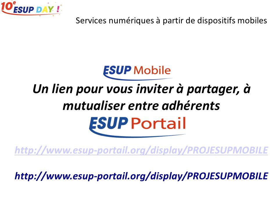 Services numériques à partir de dispositifs mobiles Un lien pour vous inviter à partager, à mutualiser entre adhérents http://www.esup-portail.org/display/PROJESUPMOBILE