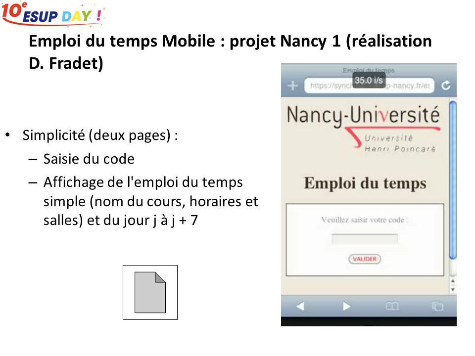 Emploi du temps Mobile : projet Nancy 1 (réalisation D. Fradet) Simplicité (deux pages) : – Saisie du code – Affichage de l'emploi du temps simple (no