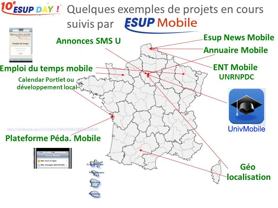 Quelques exemples de projets en cours suivis par Géo localisation Annonces SMS U Esup News Mobile Annuaire Mobile ENT Mobile UNRNPDC http://mediacenter.univ-lr.fr/videos/ video=MEDIA100604161306250 Plateforme Péda.