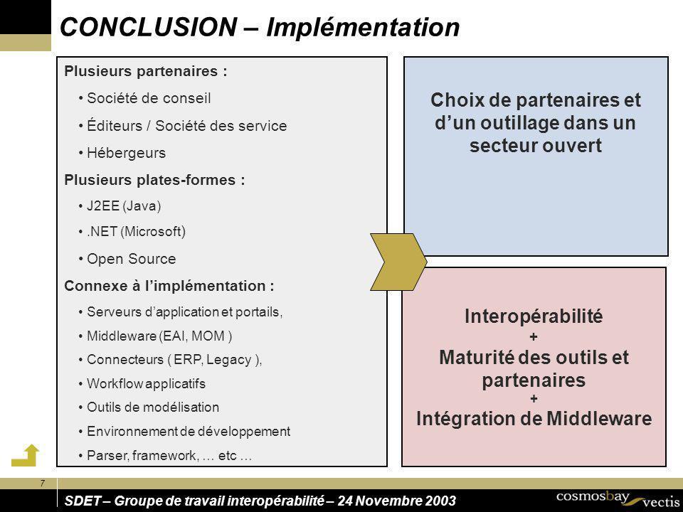 7 SDET – Groupe de travail interopérabilité – 24 Novembre 2003 CONCLUSION – Implémentation Choix de partenaires et dun outillage dans un secteur ouver