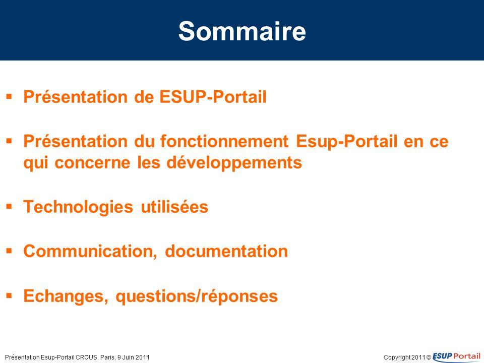 Copyright 2011 © Sommaire Présentation de ESUP-Portail Présentation du fonctionnement Esup-Portail en ce qui concerne les développements Technologies
