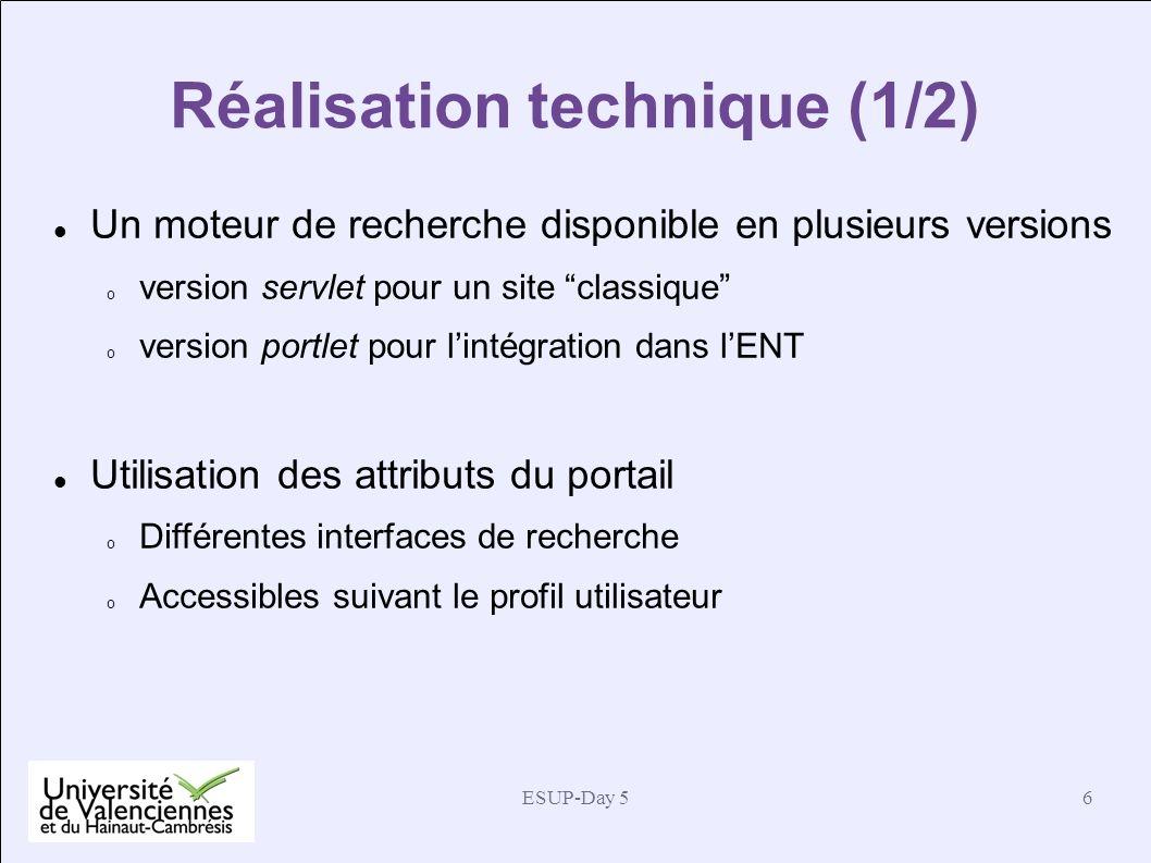 ESUP-Day 56 Réalisation technique (1/2) Un moteur de recherche disponible en plusieurs versions o version servlet pour un site classique o version por