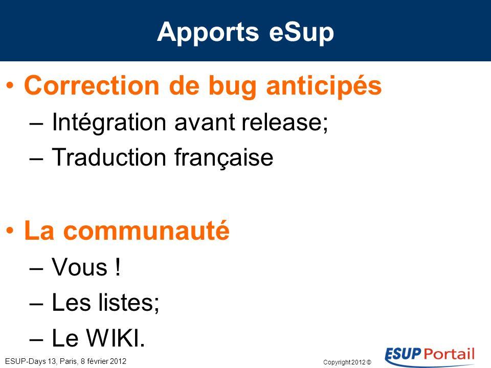 Copyright 2012 © Apports eSup ESUP-Days 13, Paris, 8 février 2012 Correction de bug anticipés – Intégration avant release; – Traduction française La c