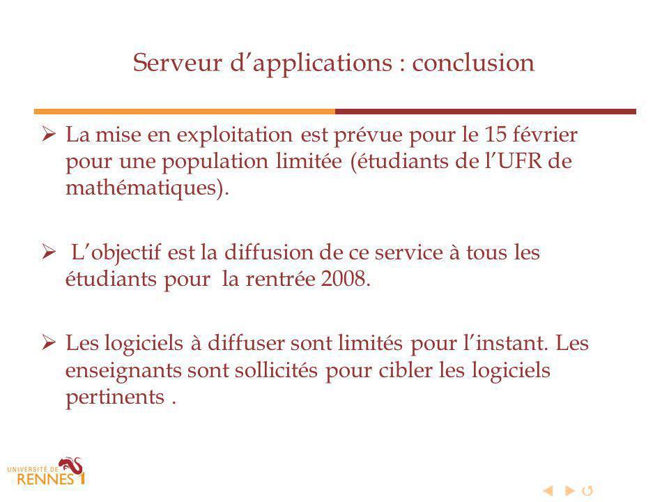 Serveur dapplications : conclusion La mise en exploitation est prévue pour le 15 février pour une population limitée (étudiants de lUFR de mathématiques).