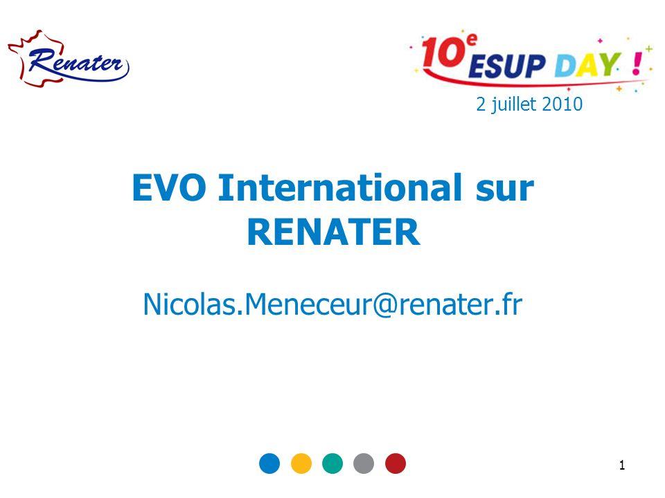 1 EVO International sur RENATER Nicolas.Meneceur@renater.fr 2 juillet 2010