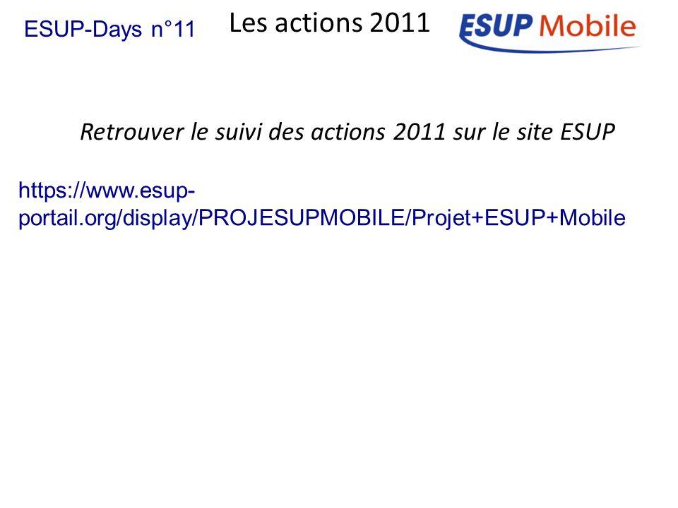 Retrouver le suivi des actions 2011 sur le site ESUP Les actions 2011 ESUP-Days n°11 https://www.esup- portail.org/display/PROJESUPMOBILE/Projet+ESUP+