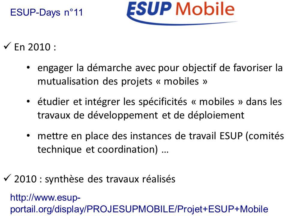 ESUP-Days n°11 En 2010 : engager la démarche avec pour objectif de favoriser la mutualisation des projets « mobiles » étudier et intégrer les spécific