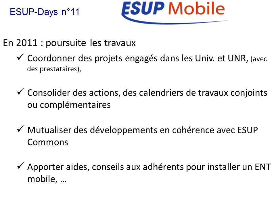 En 2011 : poursuite les travaux ESUP-Days n°11 Coordonner des projets engagés dans les Univ. et UNR, (avec des prestataires), Consolider des actions,