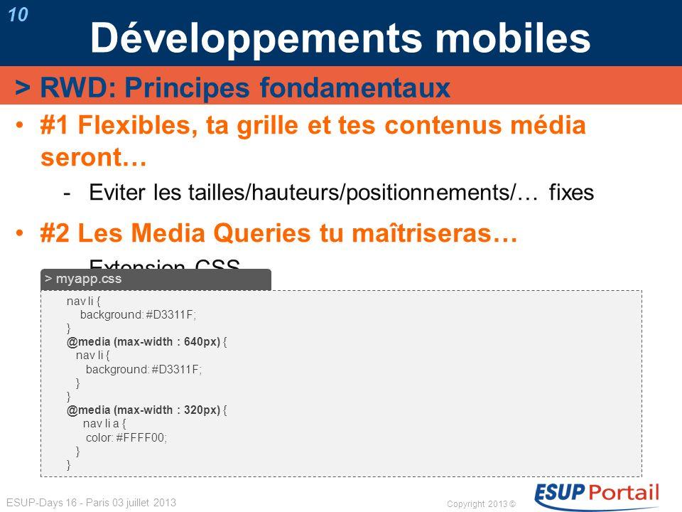 Copyright 2013 © ESUP-Days 16 - Paris 03 juillet 2013 Développements mobiles 10 #1 Flexibles, ta grille et tes contenus média seront… Eviter les taill