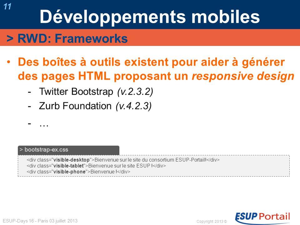 Copyright 2013 © ESUP-Days 16 - Paris 03 juillet 2013 Développements mobiles 11 Des boîtes à outils existent pour aider à générer des pages HTML propo
