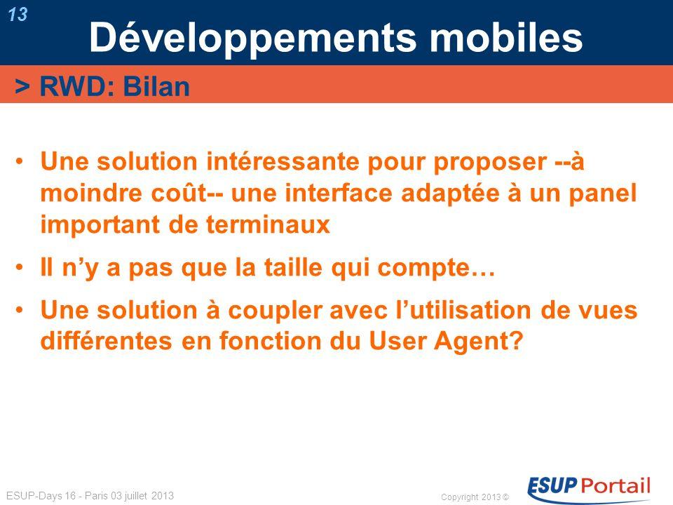 Copyright 2013 © ESUP-Days 16 - Paris 03 juillet 2013 Développements mobiles 13 Une solution intéressante pour proposer --à moindre coût-- une interfa