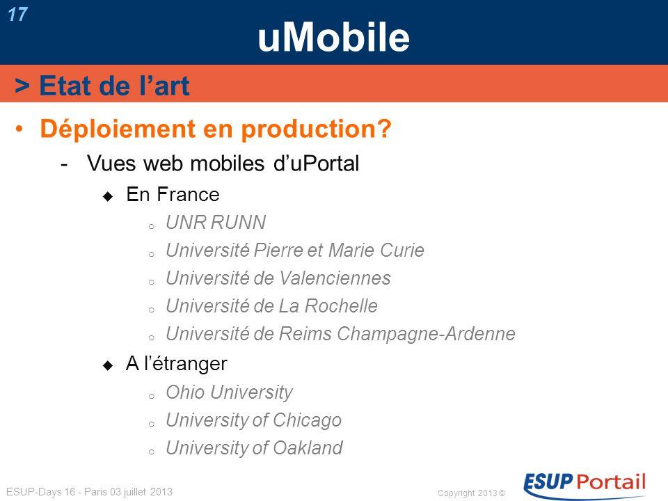 Copyright 2013 © ESUP-Days 16 - Paris 03 juillet 2013 uMobile 17 Déploiement en production? Vues web mobiles duPortal En France o UNR RUNN o Universit