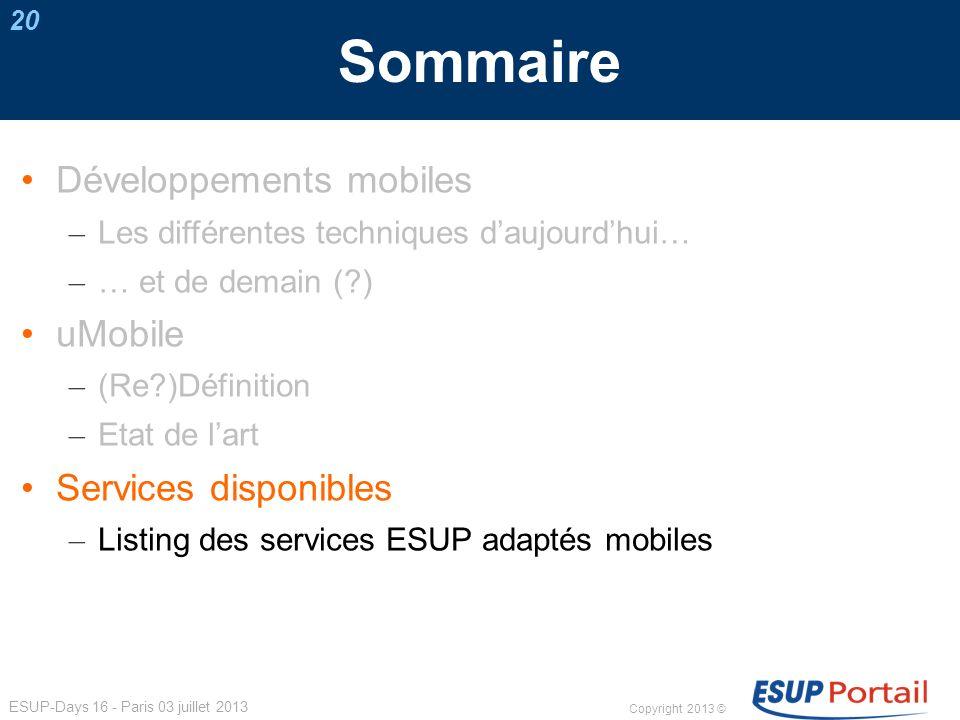 Copyright 2013 © ESUP-Days 16 - Paris 03 juillet 2013 Sommaire Développements mobiles – Les différentes techniques daujourdhui… – … et de demain (?) u