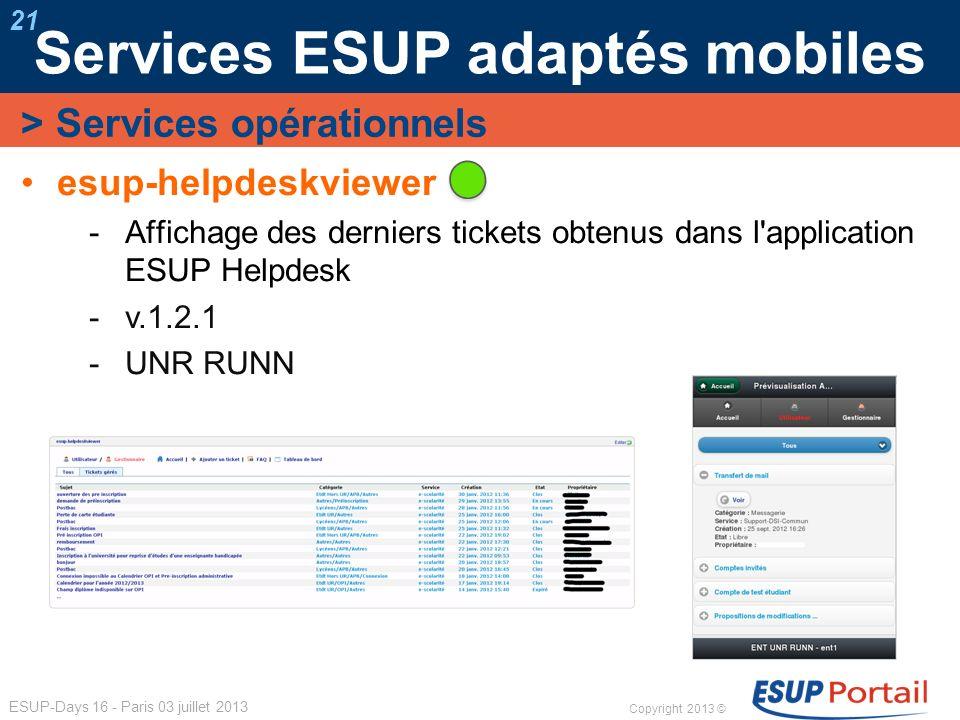 Copyright 2013 © ESUP-Days 16 - Paris 03 juillet 2013 Services ESUP adaptés mobiles 21 esup-helpdeskviewer Affichage des derniers tickets obtenus dans