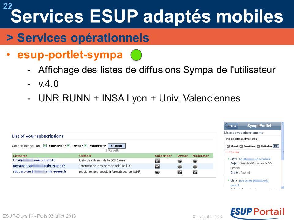 Copyright 2013 © ESUP-Days 16 - Paris 03 juillet 2013 Services ESUP adaptés mobiles 22 esup-portlet-sympa Affichage des listes de diffusions Sympa de
