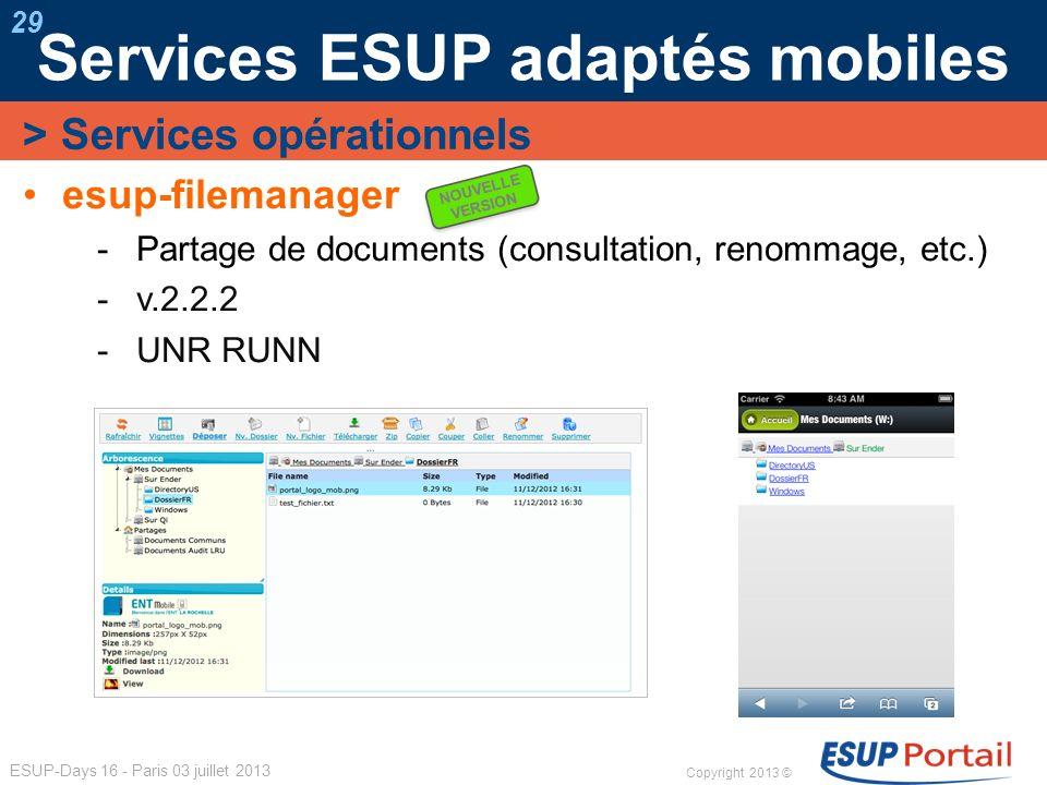 Copyright 2013 © ESUP-Days 16 - Paris 03 juillet 2013 Services ESUP adaptés mobiles 29 esup-filemanager Partage de documents (consultation, renommage,