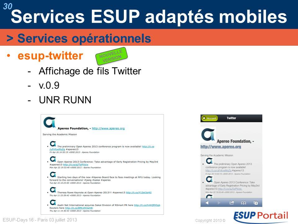 Copyright 2013 © ESUP-Days 16 - Paris 03 juillet 2013 Services ESUP adaptés mobiles 30 esup-twitter Affichage de fils Twitter v.0.9 UNR RUNN > Service
