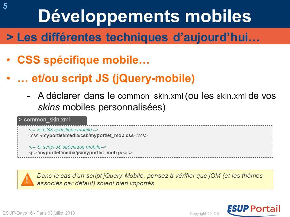 Copyright 2013 © ESUP-Days 16 - Paris 03 juillet 2013 Développements mobiles 6 Ecriture de vues (voire de code) spécifiques mobiles => Détection du contexte : desktop ou mobile .