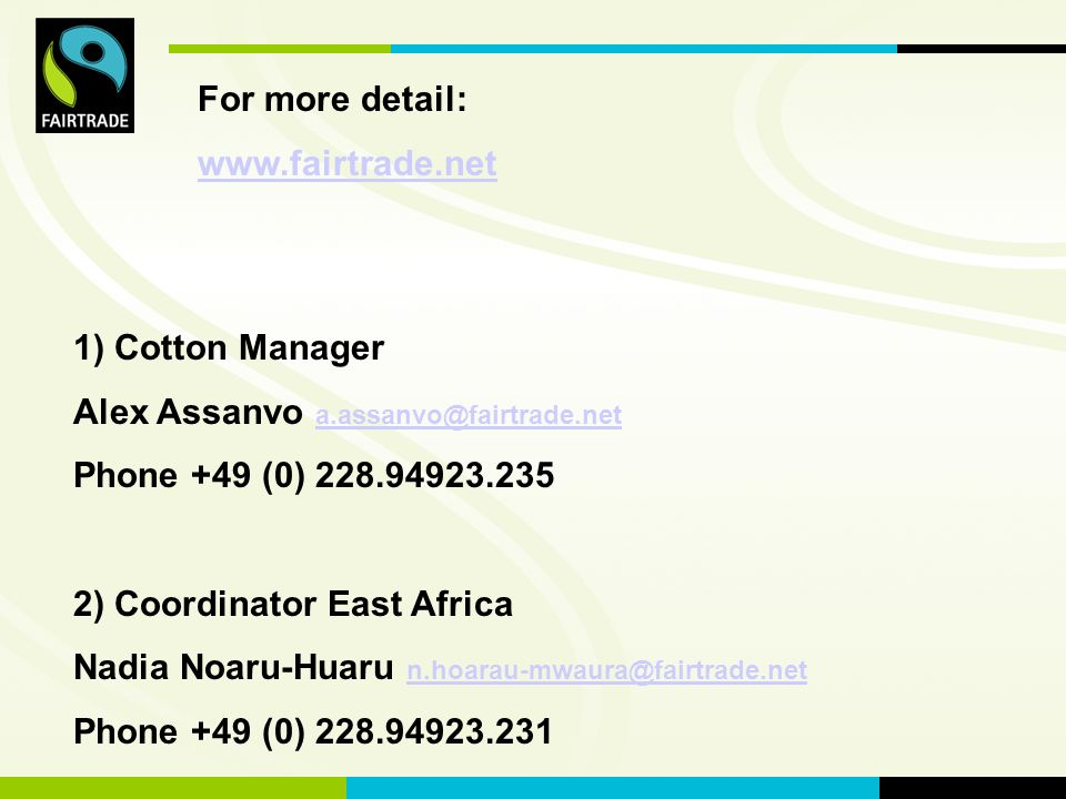FLO International For more detail:   1) Cotton Manager Alex Assanvo  Phone +49 (0) ) Coordinator East Africa Nadia Noaru-Huaru  Phone +49 (0)