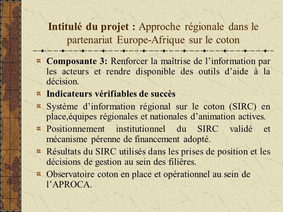 Intitulé du projet : Approche régionale dans le partenariat Europe-Afrique sur le coton Composante 3: Renforcer la maîtrise de linformation par les acteurs et rendre disponible des outils daide à la décision.
