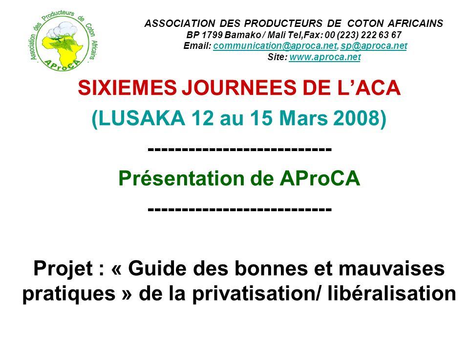 ASSOCIATION DES PRODUCTEURS DE COTON AFRICAINS BP 1799 Bamako / Mali Tel,Fax: 00 (223) 222 63 67 Email: communication@aproca.net, sp@aproca.net Site: