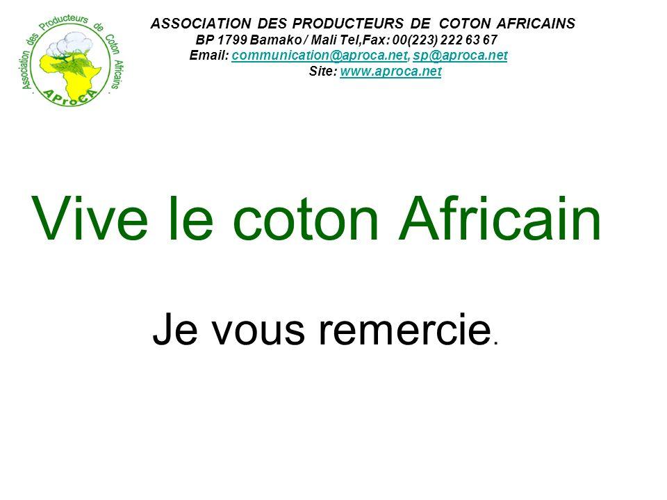 ASSOCIATION DES PRODUCTEURS DE COTON AFRICAINS BP 1799 Bamako / Mali Tel,Fax: 00(223) 222 63 67 Email: communication@aproca.net, sp@aproca.net Site: w