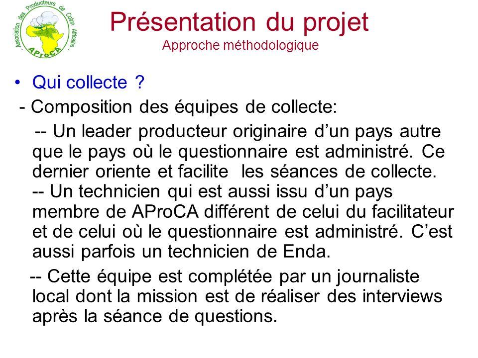 Présentation du projet Approche méthodologique Qui collecte ? - Composition des équipes de collecte: -- Un leader producteur originaire dun pays autre