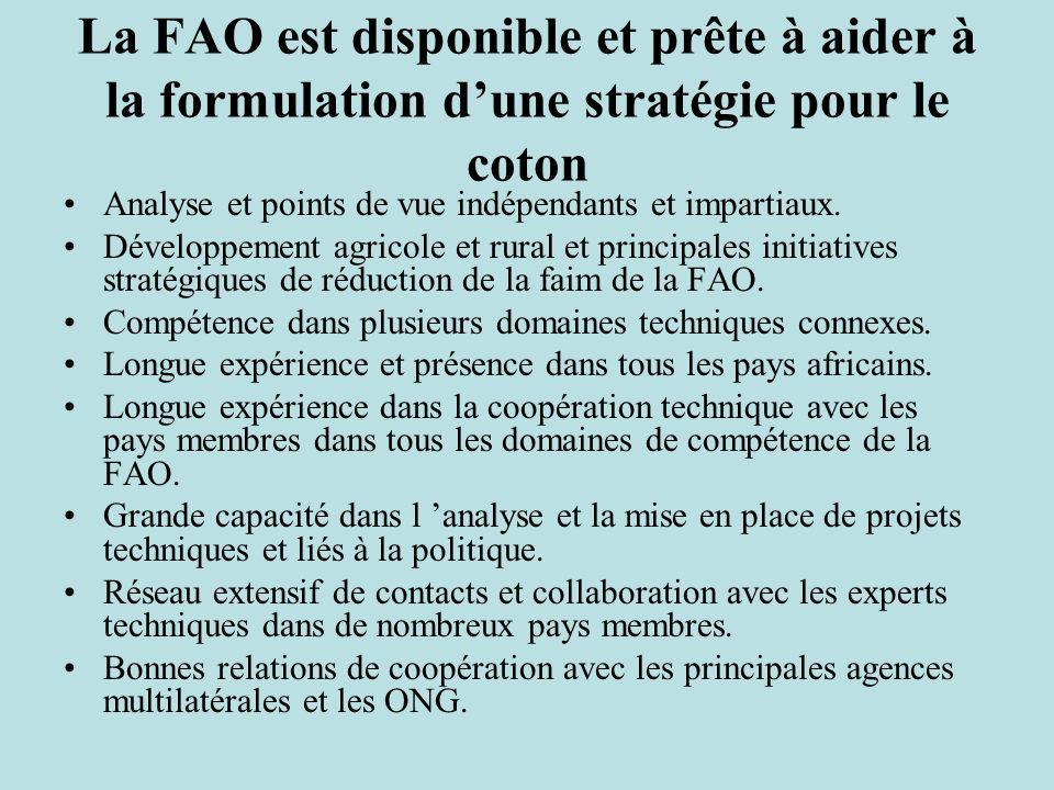 La FAO est disponible et prête à aider à la formulation dune stratégie pour le coton Analyse et points de vue indépendants et impartiaux.