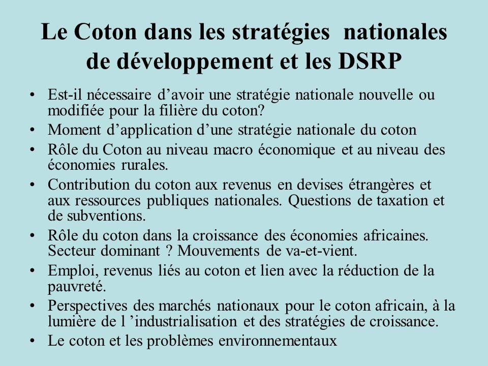Le Coton dans les stratégies nationales de développement et les DSRP Est-il nécessaire davoir une stratégie nationale nouvelle ou modifiée pour la filière du coton.