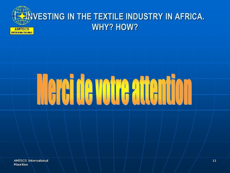 AMTECS International Mauritius 11 INVESTING IN THE TEXTILE INDUSTRY IN AFRICA. WHY? HOW?
