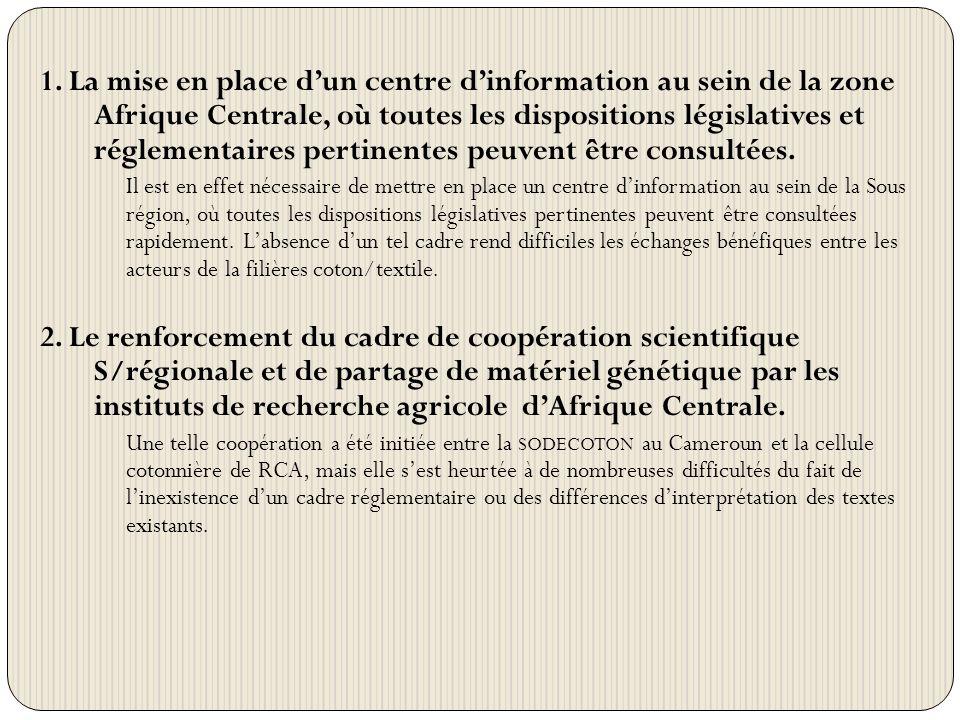 1. La mise en place dun centre dinformation au sein de la zone Afrique Centrale, où toutes les dispositions législatives et réglementaires pertinentes