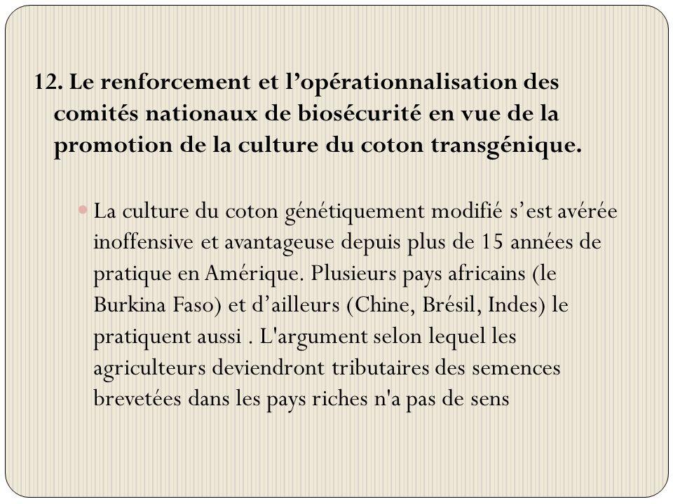 12. Le renforcement et lopérationnalisation des comités nationaux de biosécurité en vue de la promotion de la culture du coton transgénique. La cultur