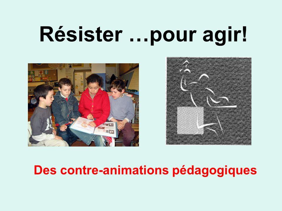 Résister …pour agir! Des contre-animations pédagogiques